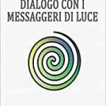 """""""DIALOGO CON I MESSAGGERI DI LUCE"""", IL SAGGIO DI MARISA REBOLINO"""