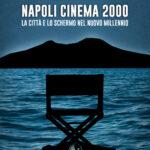 """Il libro """"Napoli Cinema 2000 – La città e lo schermo nel nuovo millennio"""" di Antonio Tedesco"""