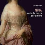 """""""Nina o sia la pazza per amore"""" l'ultimo romanzo storico di Anita Curci, edizioni Kairós. Sui canali online e a maggio in tutte le librerie"""