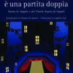 """""""La vita è una partita doppia – Storia di Angelo e del Teatro Nuovo di Napoli"""" di Angelo Montella. Presentazione il 22 ottobre 2021 al FOQUS"""